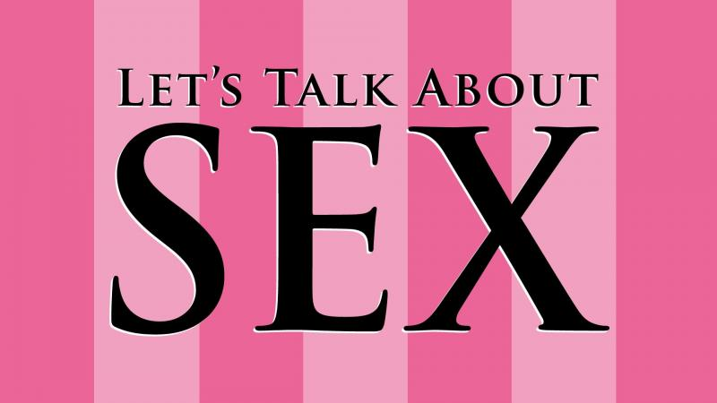 Let's Talk About Sex Baby! (And Relationships)